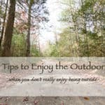 5 Tips to Enjoy The Outdoors (When you don't enjoy being outside…)