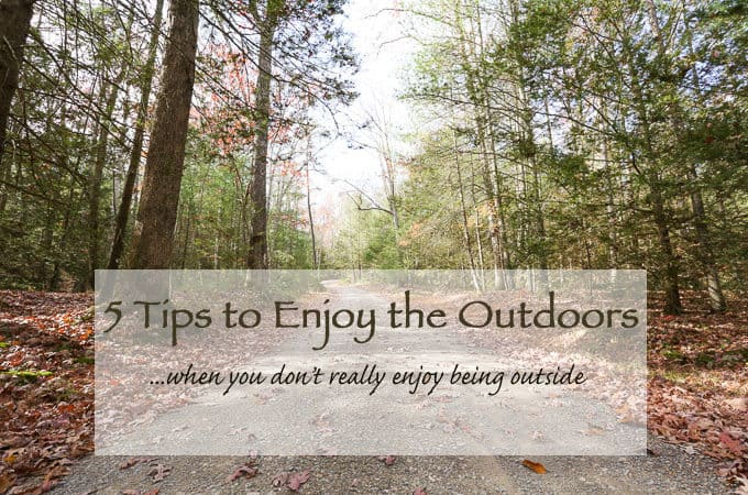 5 Tips to Enjoy The Outdoors