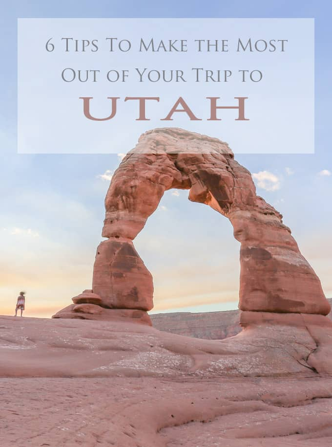 6 Tips To Make the Most Out of Your Trip to Utah