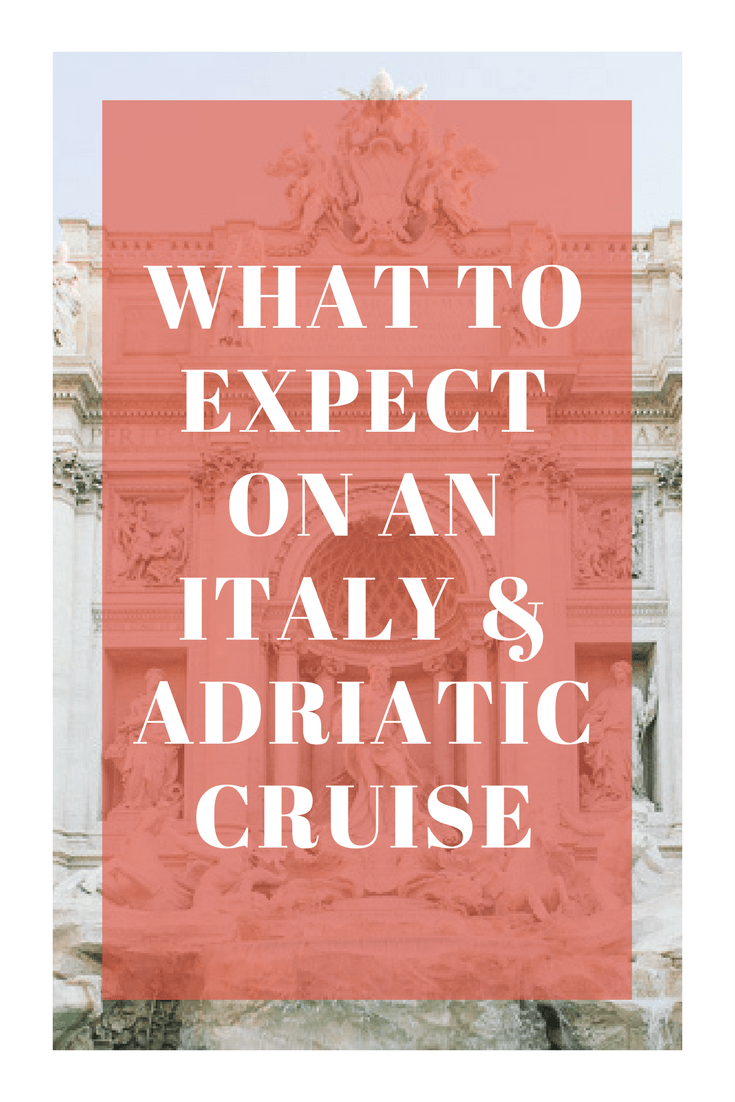 WHAT TO EXPECT ON AN ITALY & ADRIATIC CRUISE