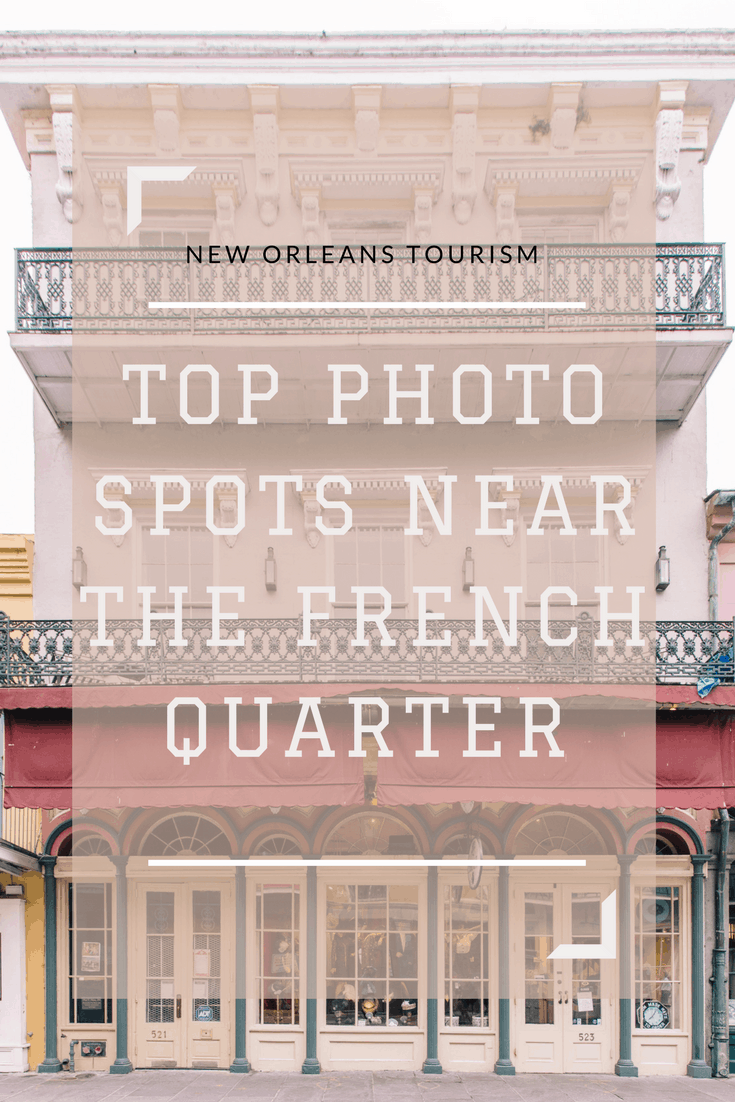 Top photo spots near the french quarter in new orleans for Best things to do in french quarter